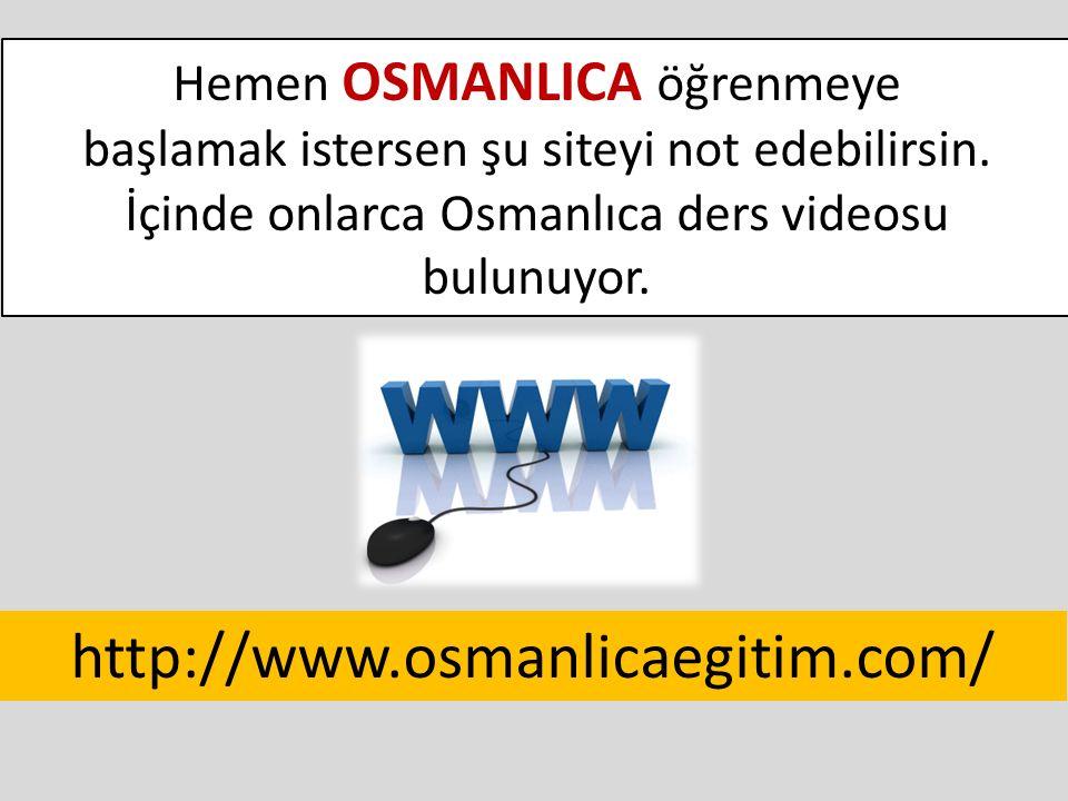 http://www.osmanlicaegitim.com/ Hemen OSMANLICA öğrenmeye