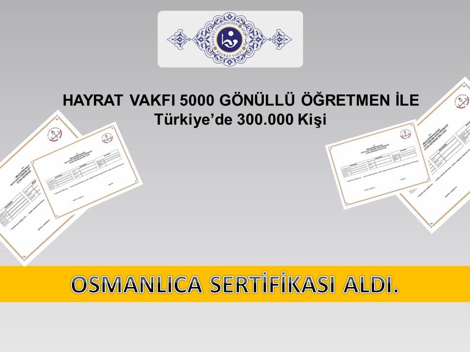 HAYRAT VAKFI 5000 GÖNÜLLÜ ÖĞRETMEN İLE OSMANLICA SERTİFİKASI ALDI.