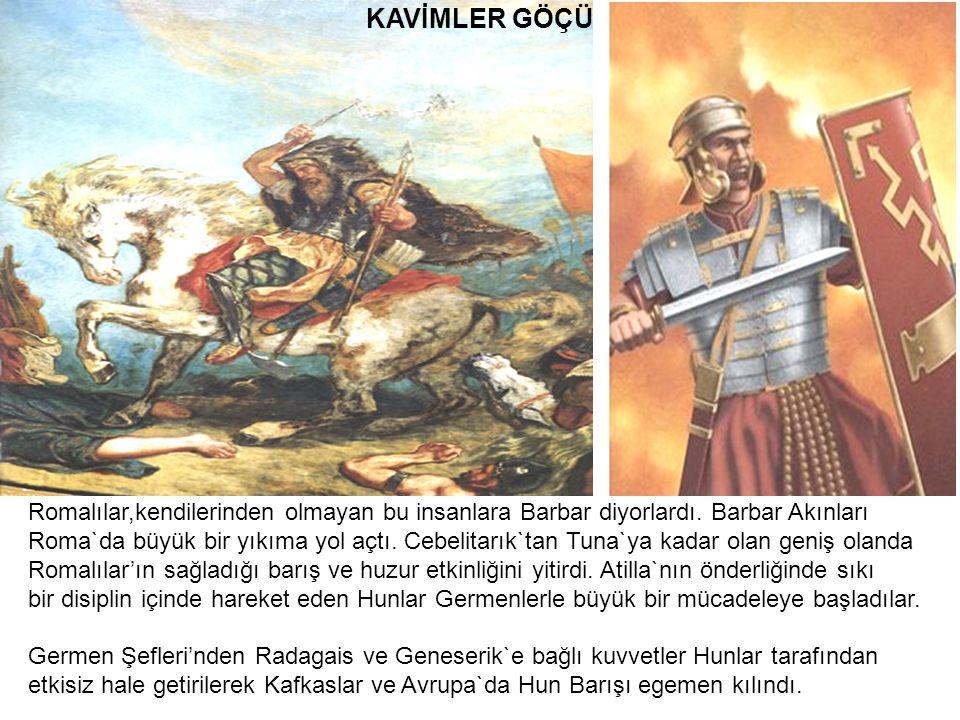 KAVİMLER GÖÇÜ Romalılar,kendilerinden olmayan bu insanlara Barbar diyorlardı. Barbar Akınları.