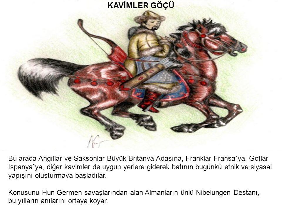 KAVİMLER GÖÇÜ Bu arada Angıllar ve Saksonlar Büyük Britanya Adasına, Franklar Fransa`ya, Gotlar.
