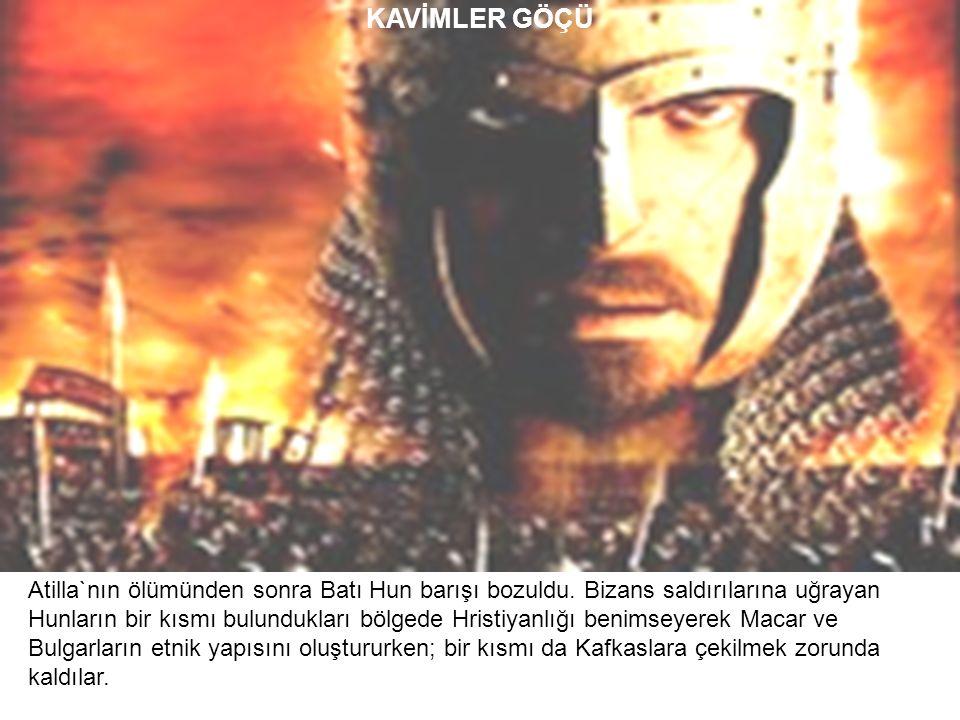 KAVİMLER GÖÇÜ Atilla`nın ölümünden sonra Batı Hun barışı bozuldu. Bizans saldırılarına uğrayan.