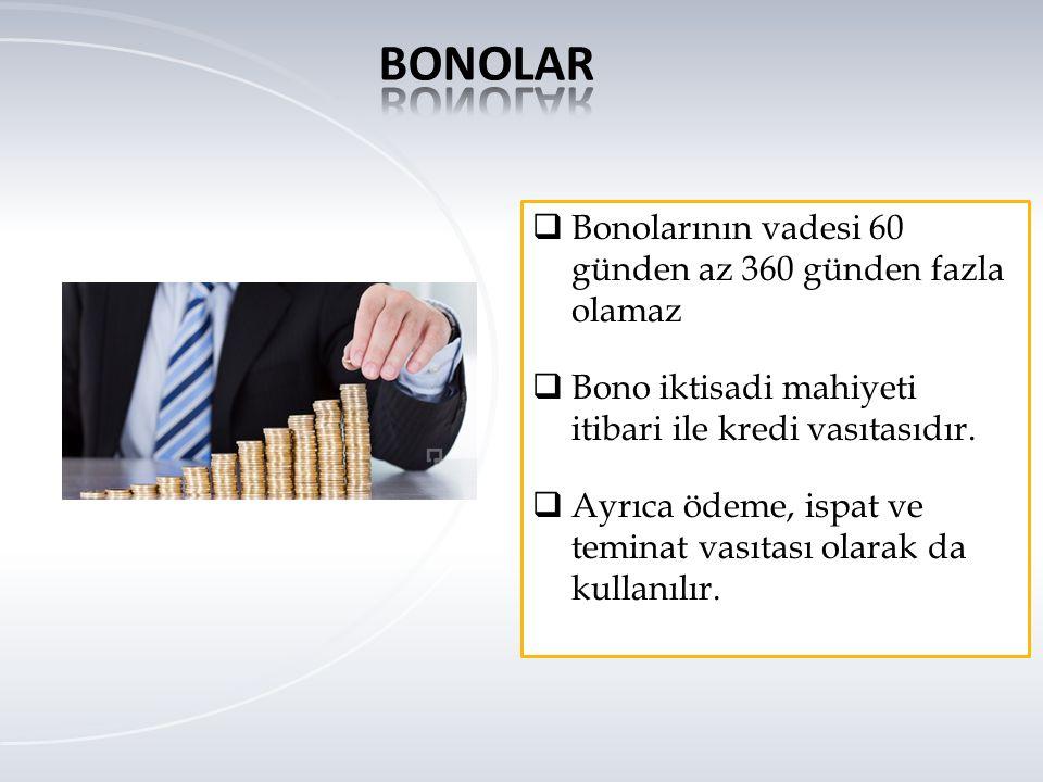 BONOLAR Bonolarının vadesi 60 günden az 360 günden fazla olamaz