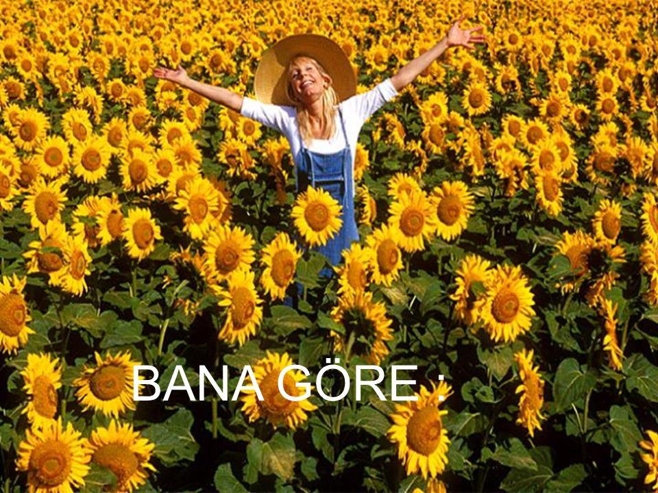 BANA GÖRE :