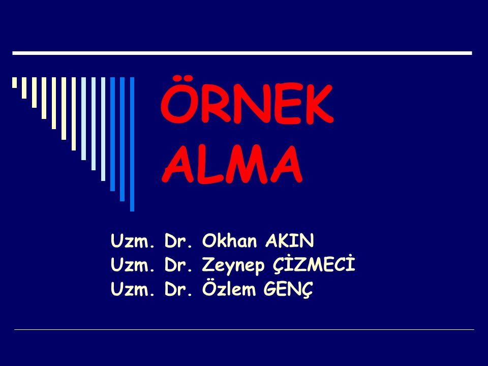 Uzm. Dr. Okhan AKIN Uzm. Dr. Zeynep ÇİZMECİ Uzm. Dr. Özlem GENÇ