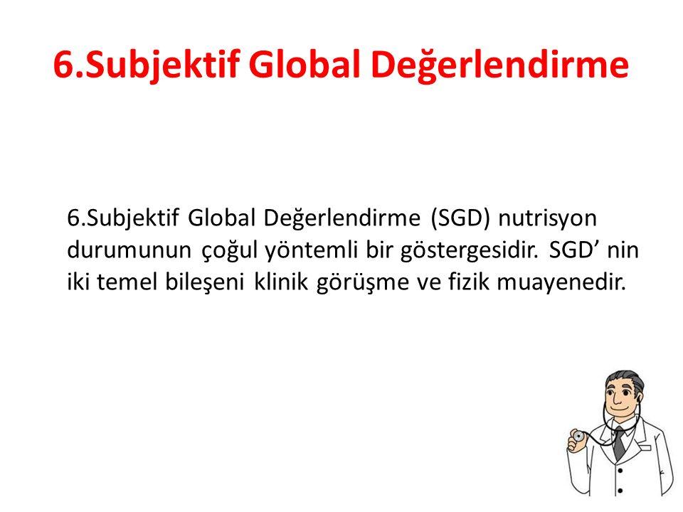 6.Subjektif Global Değerlendirme