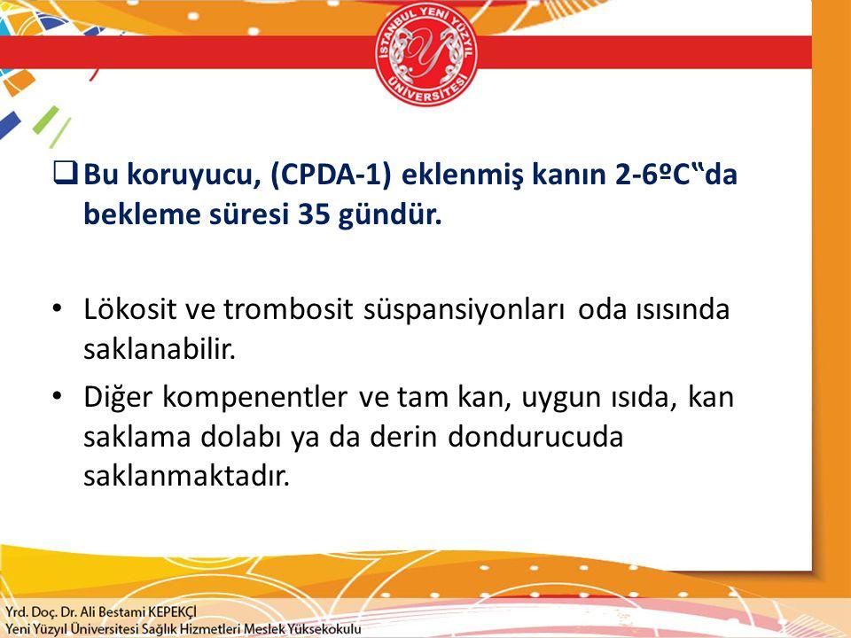 """Bu koruyucu, (CPDA-1) eklenmiş kanın 2-6ºC""""da bekleme süresi 35 gündür."""