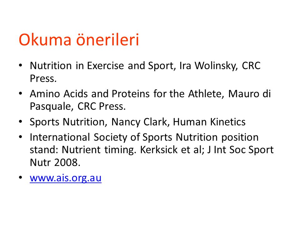 Okuma önerileri Nutrition in Exercise and Sport, Ira Wolinsky, CRC Press. Amino Acids and Proteins for the Athlete, Mauro di Pasquale, CRC Press.