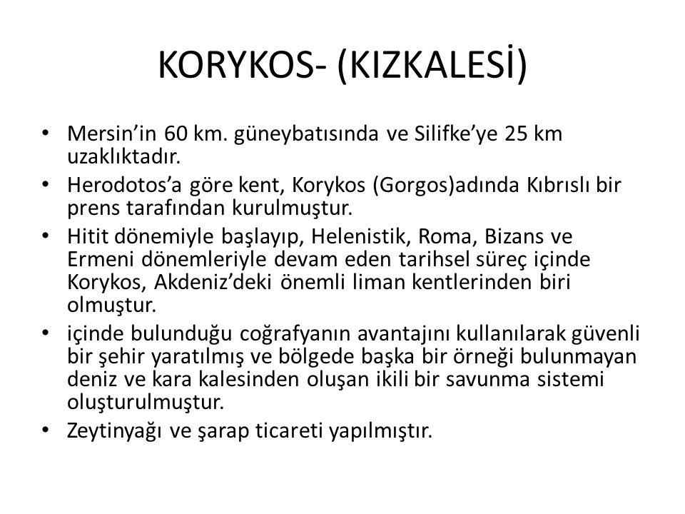 KORYKOS- (KIZKALESİ) Mersin'in 60 km. güneybatısında ve Silifke'ye 25 km uzaklıktadır.