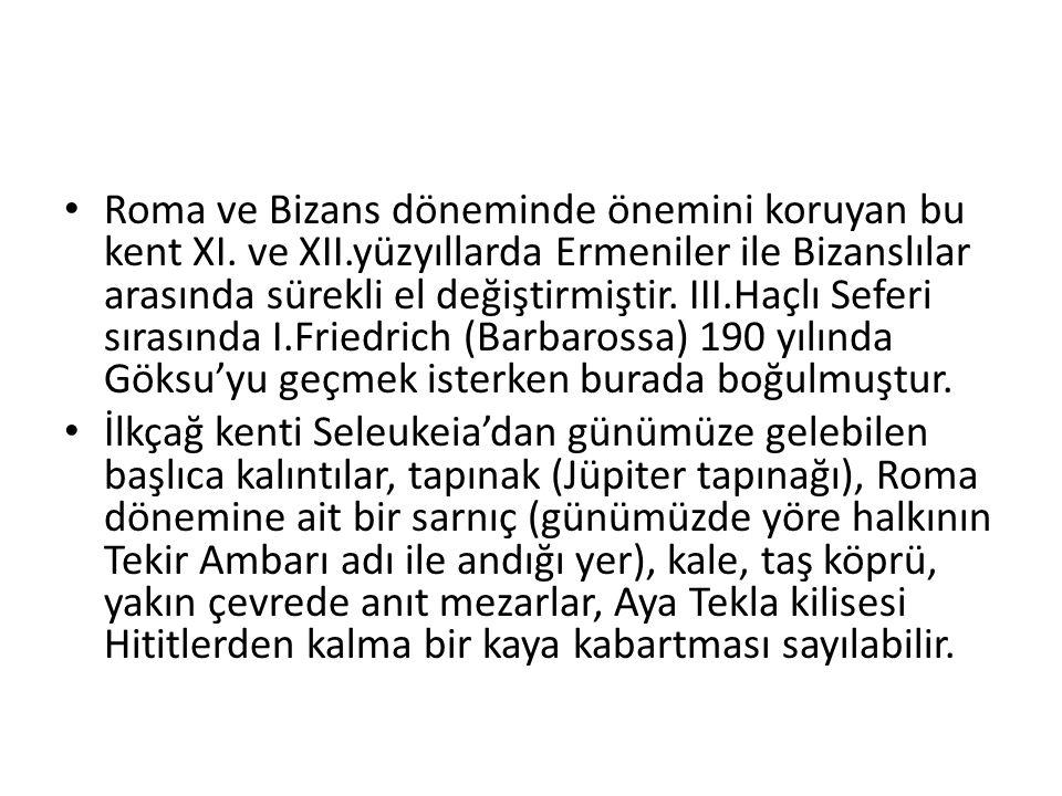 Roma ve Bizans döneminde önemini koruyan bu kent XI. ve XII