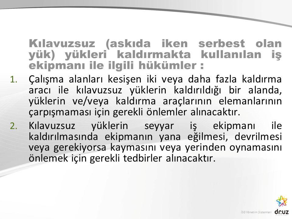 Kılavuzsuz (askıda iken serbest olan yük) yükleri kaldırmakta kullanılan iş ekipmanı ile ilgili hükümler :