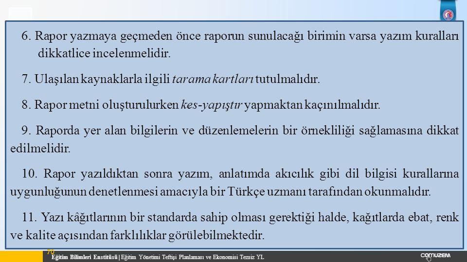 6. Rapor yazmaya geçmeden önce raporun sunulacağı birimin varsa yazım kuralları dikkatlice incelenmelidir.