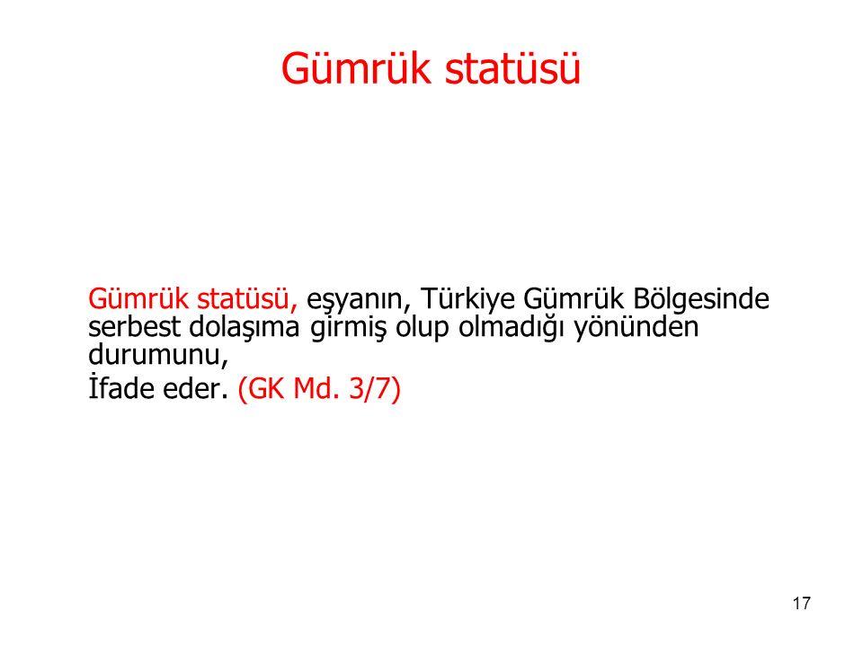 Gümrük statüsü Gümrük statüsü, eşyanın, Türkiye Gümrük Bölgesinde serbest dolaşıma girmiş olup olmadığı yönünden durumunu,
