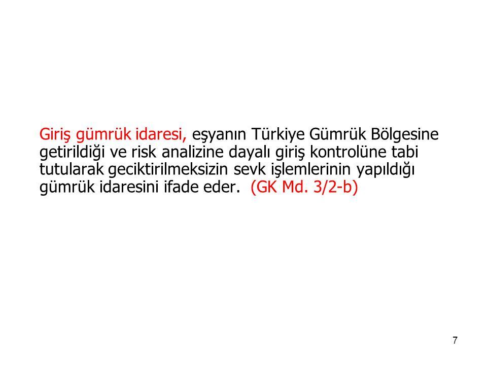 Giriş gümrük idaresi, eşyanın Türkiye Gümrük Bölgesine getirildiği ve risk analizine dayalı giriş kontrolüne tabi tutularak geciktirilmeksizin sevk işlemlerinin yapıldığı gümrük idaresini ifade eder.