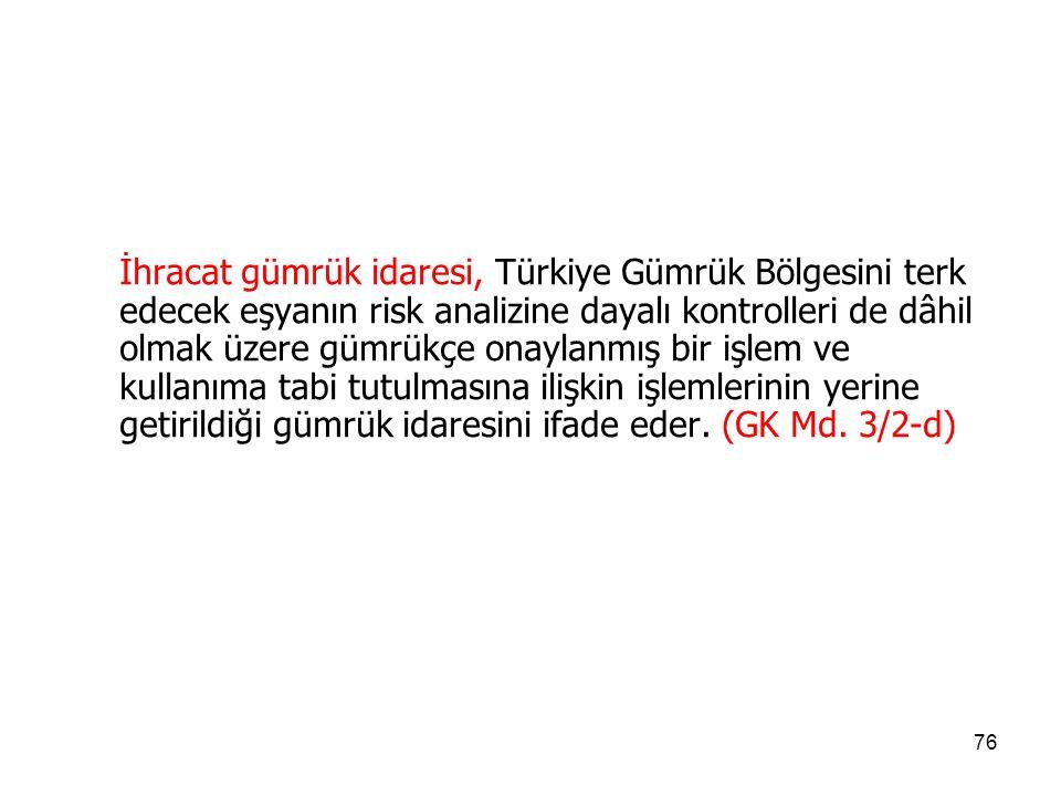 İhracat gümrük idaresi, Türkiye Gümrük Bölgesini terk edecek eşyanın risk analizine dayalı kontrolleri de dâhil olmak üzere gümrükçe onaylanmış bir işlem ve kullanıma tabi tutulmasına ilişkin işlemlerinin yerine getirildiği gümrük idaresini ifade eder.
