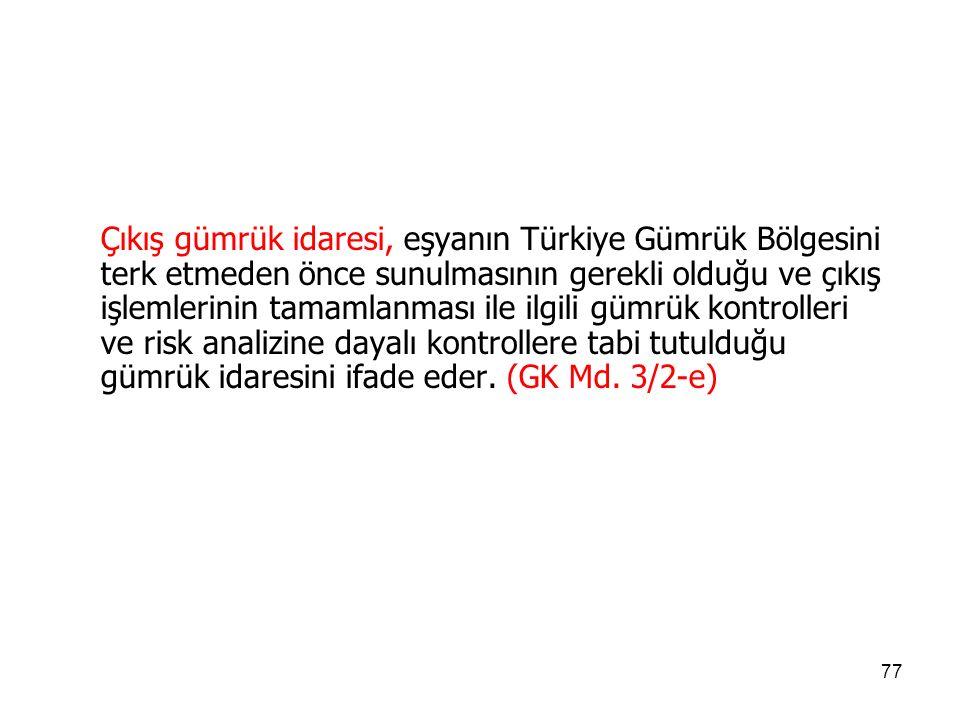 Çıkış gümrük idaresi, eşyanın Türkiye Gümrük Bölgesini terk etmeden önce sunulmasının gerekli olduğu ve çıkış işlemlerinin tamamlanması ile ilgili gümrük kontrolleri ve risk analizine dayalı kontrollere tabi tutulduğu gümrük idaresini ifade eder.