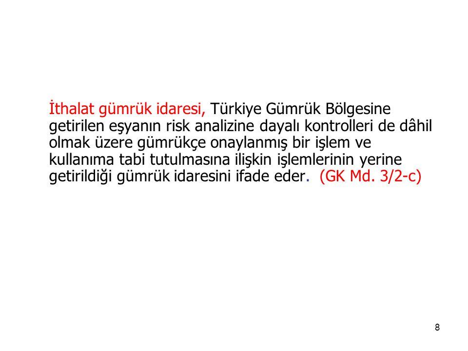 İthalat gümrük idaresi, Türkiye Gümrük Bölgesine getirilen eşyanın risk analizine dayalı kontrolleri de dâhil olmak üzere gümrükçe onaylanmış bir işlem ve kullanıma tabi tutulmasına ilişkin işlemlerinin yerine getirildiği gümrük idaresini ifade eder.