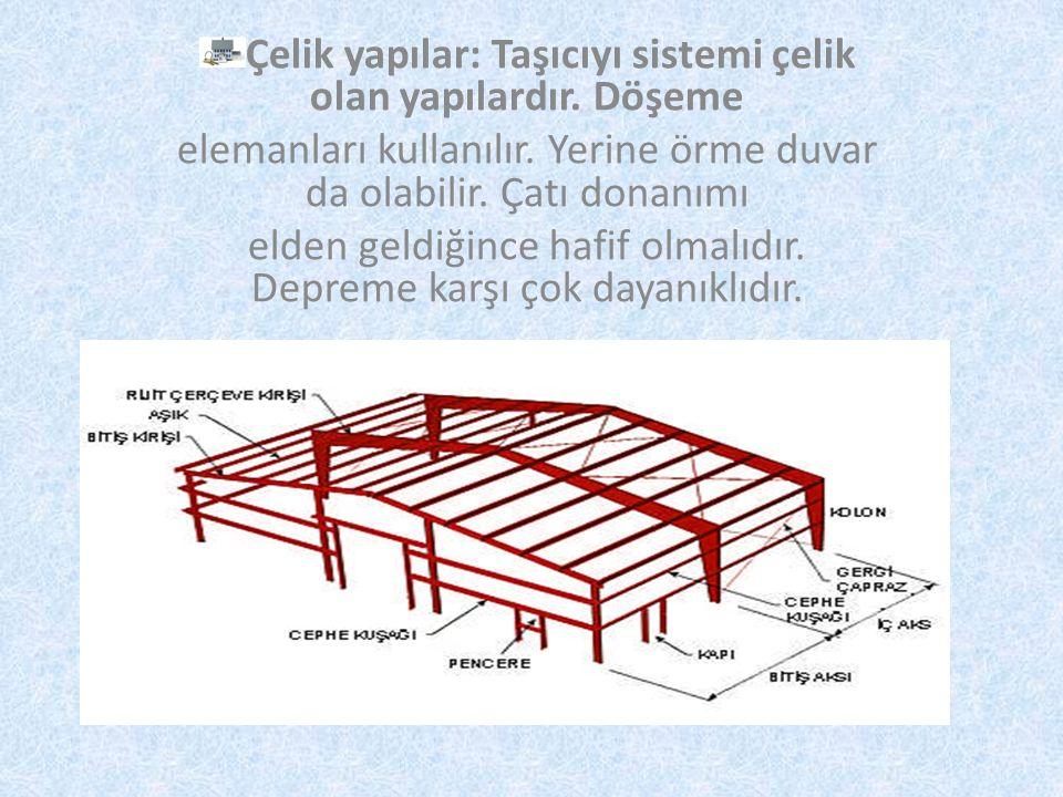 Çelik yapılar: Taşıcıyı sistemi çelik olan yapılardır. Döşeme