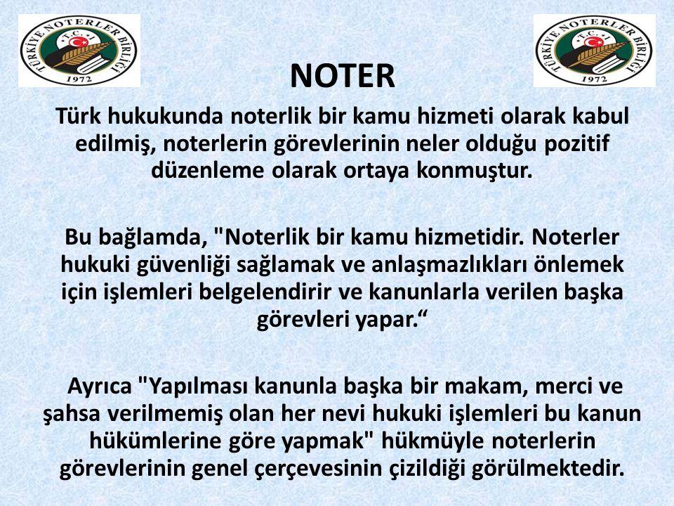 NOTER Türk hukukunda noterlik bir kamu hizmeti olarak kabul edilmiş, noterlerin görevlerinin neler olduğu pozitif düzenleme olarak ortaya konmuştur.
