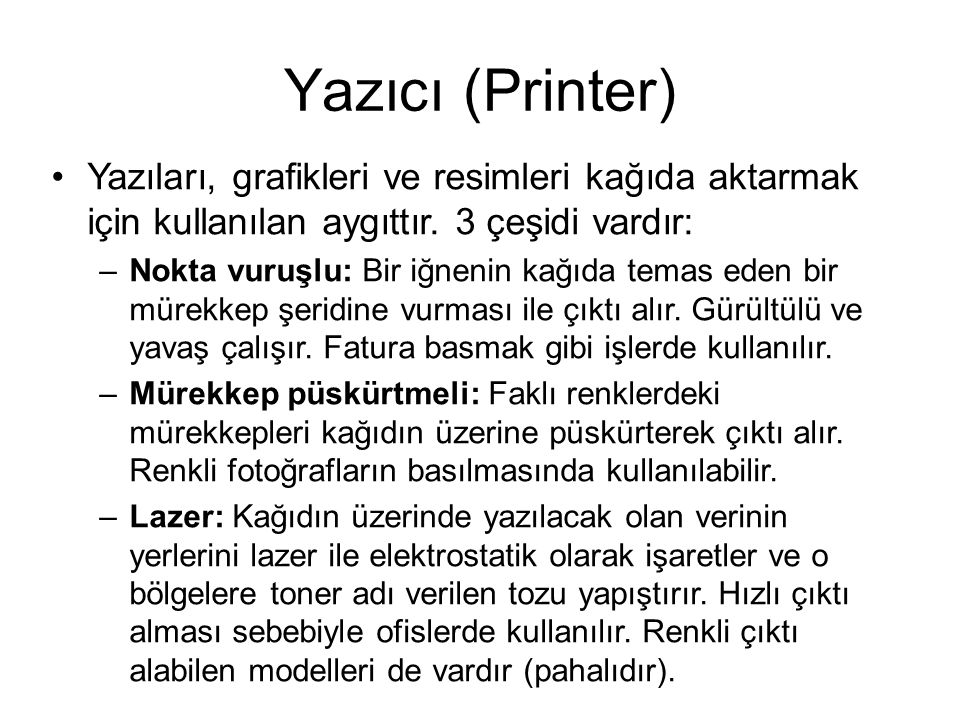 Yazıcı (Printer) Yazıları, grafikleri ve resimleri kağıda aktarmak için kullanılan aygıttır. 3 çeşidi vardır:
