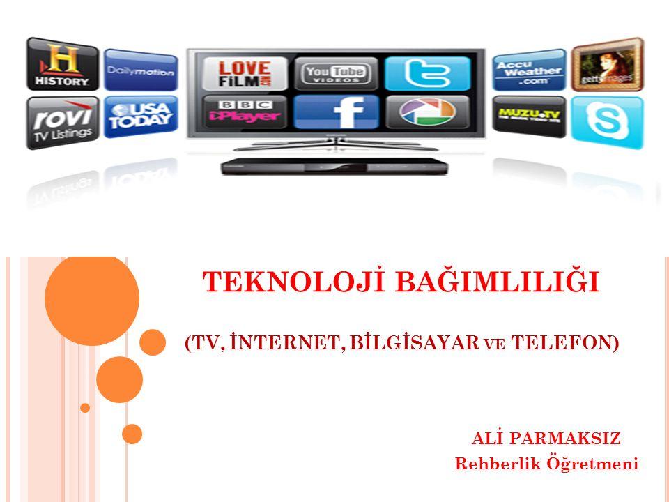 TEKNOLOJİ BAĞIMLILIĞI (TV, İNTERNET, BİLGİSAYAR ve TELEFON)