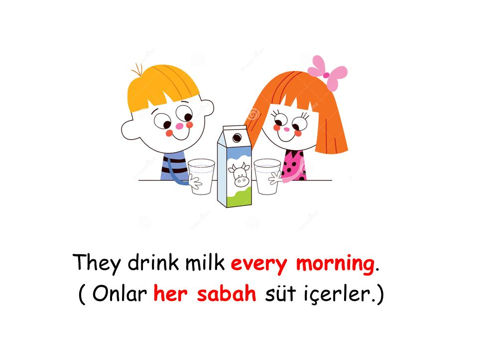 They drink milk every morning.