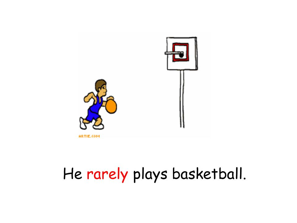 He rarely plays basketball.