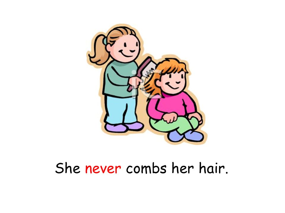 She never combs her hair.