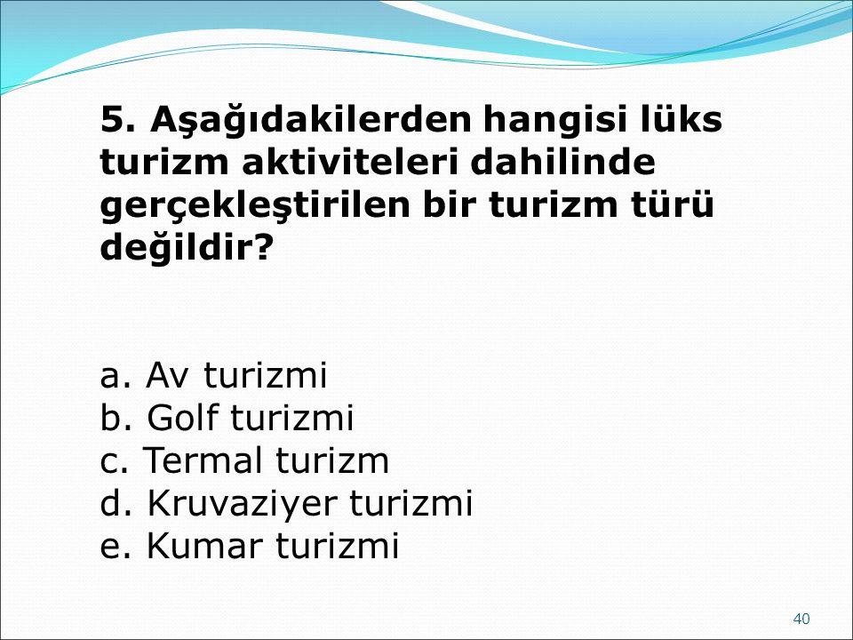 5. Aşağıdakilerden hangisi lüks turizm aktiviteleri dahilinde gerçekleştirilen bir turizm türü değildir