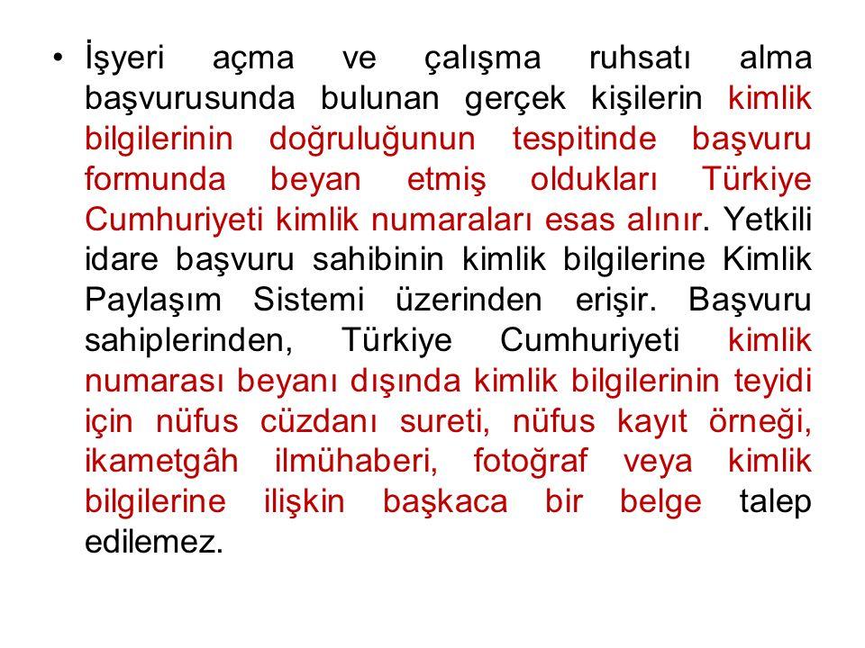 İşyeri açma ve çalışma ruhsatı alma başvurusunda bulunan gerçek kişilerin kimlik bilgilerinin doğruluğunun tespitinde başvuru formunda beyan etmiş oldukları Türkiye Cumhuriyeti kimlik numaraları esas alınır.