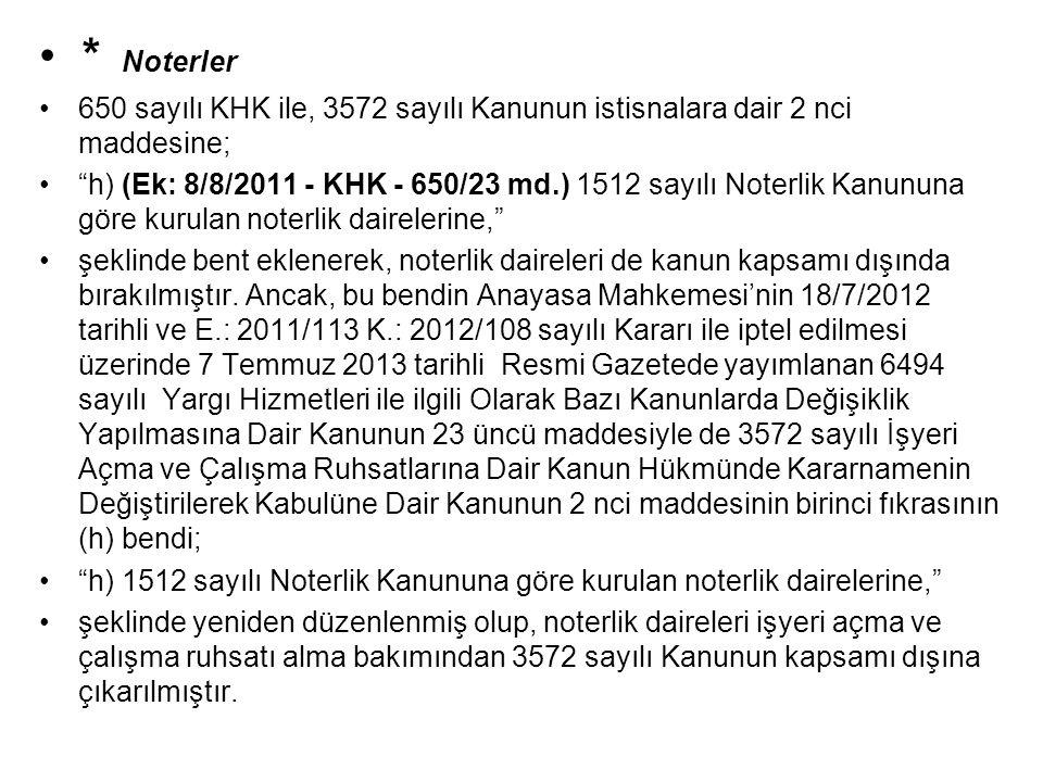 * Noterler 650 sayılı KHK ile, 3572 sayılı Kanunun istisnalara dair 2 nci maddesine;