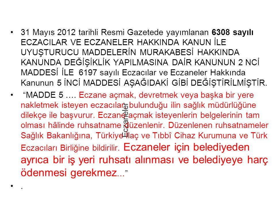 31 Mayıs 2012 tarihli Resmi Gazetede yayımlanan 6308 sayılı ECZACILAR VE ECZANELER HAKKINDA KANUN İLE UYUŞTURUCU MADDELERİN MURAKABESİ HAKKINDA KANUNDA DEĞİŞİKLİK YAPILMASINA DAİR KANUNUN 2 NCİ MADDESİ İLE 6197 sayılı Eczacılar ve Eczaneler Hakkında Kanunun 5 İNCİ MADDESİ AŞAĞIDAKİ GİBİ DEĞİŞTİRİLMİŞTİR.