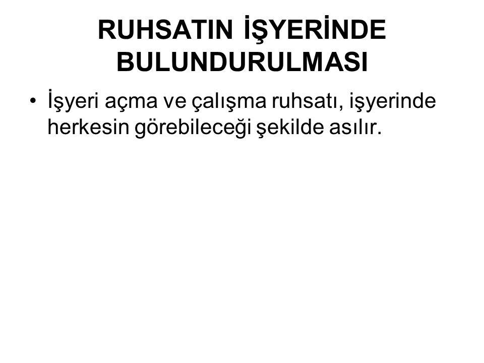 RUHSATIN İŞYERİNDE BULUNDURULMASI