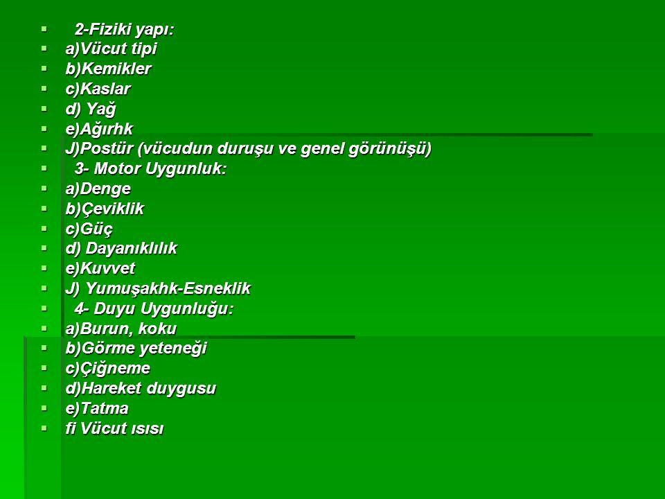 2-Fiziki yapı: a)Vücut tipi. b)Kemikler. c)Kaslar. d) Yağ. e)Ağırhk. J)Postür (vücudun duruşu ve genel görünüşü)
