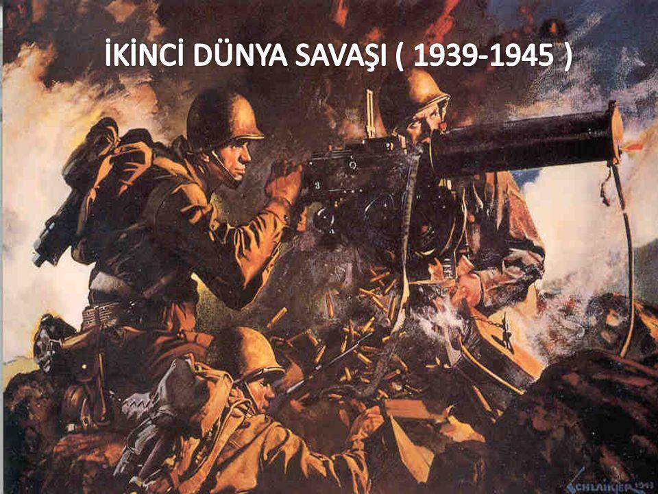 İKİNCİ DÜNYA SAVAŞI ( 1939-1945 )