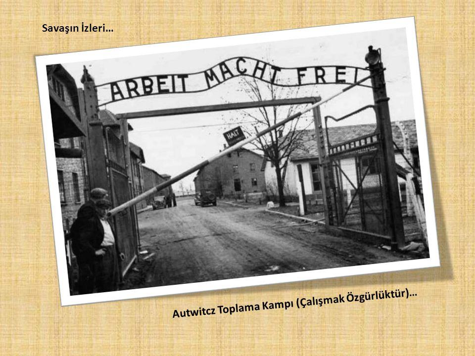 Savaşın İzleri… Autwitcz Toplama Kampı (Çalışmak Özgürlüktür)…