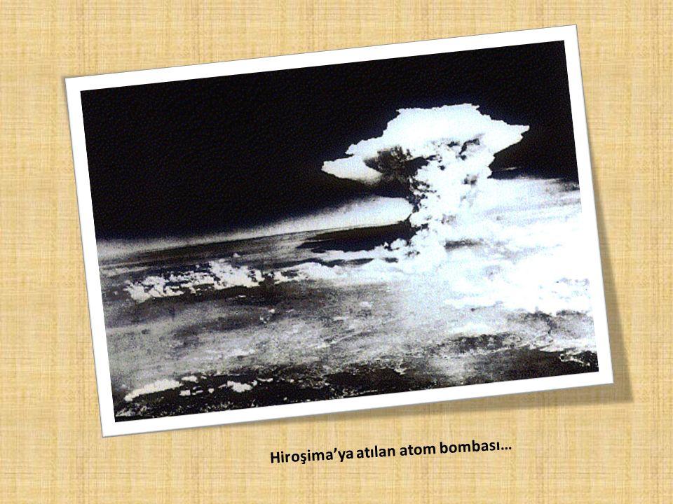 Hiroşima'ya atılan atom bombası…