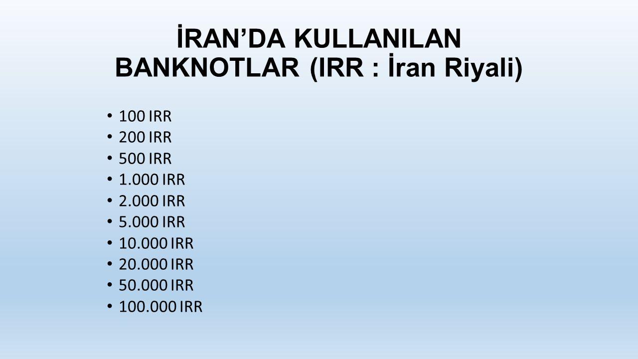 İRAN'DA KULLANILAN BANKNOTLAR (IRR : İran Riyali)