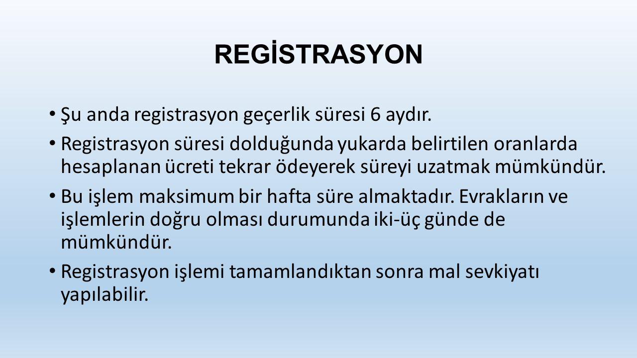 REGİSTRASYON Şu anda registrasyon geçerlik süresi 6 aydır.