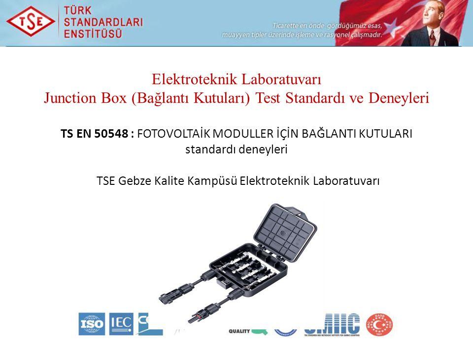 Elektroteknik Laboratuvarı Junction Box (Bağlantı Kutuları) Test Standardı ve Deneyleri TS EN 50548 : FOTOVOLTAİK MODULLER İÇİN BAĞLANTI KUTULARI standardı deneyleri TSE Gebze Kalite Kampüsü Elektroteknik Laboratuvarı