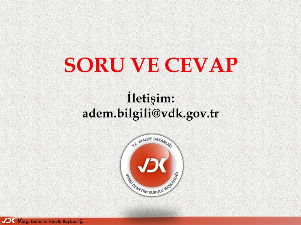 SORU VE CEVAP İletişim: adem.bilgili@vdk.gov.tr