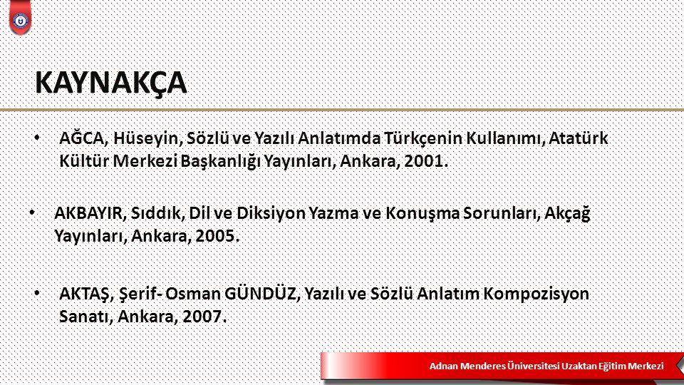 KAYNAKÇA AĞCA, Hüseyin, Sözlü ve Yazılı Anlatımda Türkçenin Kullanımı, Atatürk Kültür Merkezi Başkanlığı Yayınları, Ankara, 2001.