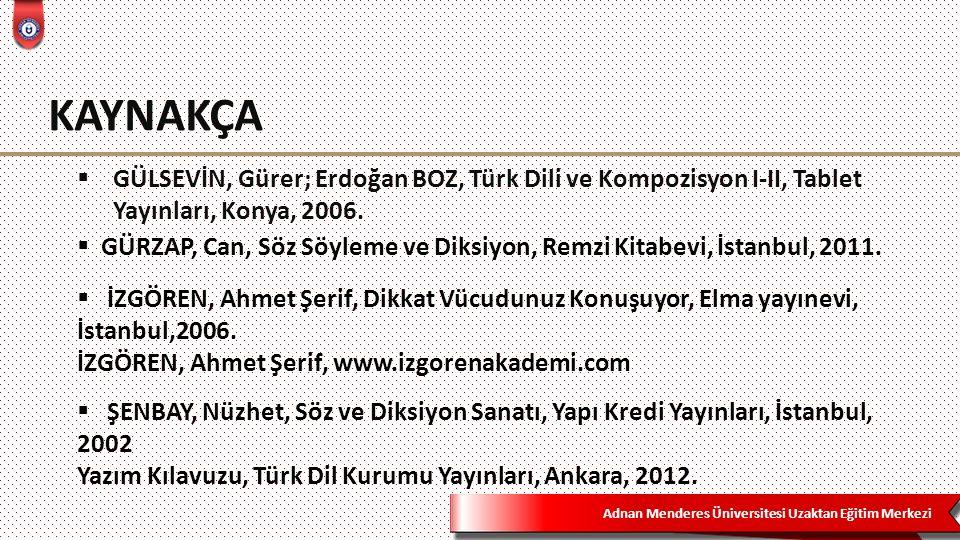 KAYNAKÇA GÜLSEVİN, Gürer; Erdoğan BOZ, Türk Dili ve Kompozisyon I-II, Tablet Yayınları, Konya, 2006.