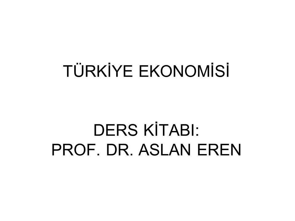 TÜRKİYE EKONOMİSİ DERS KİTABI: PROF. DR. ASLAN EREN