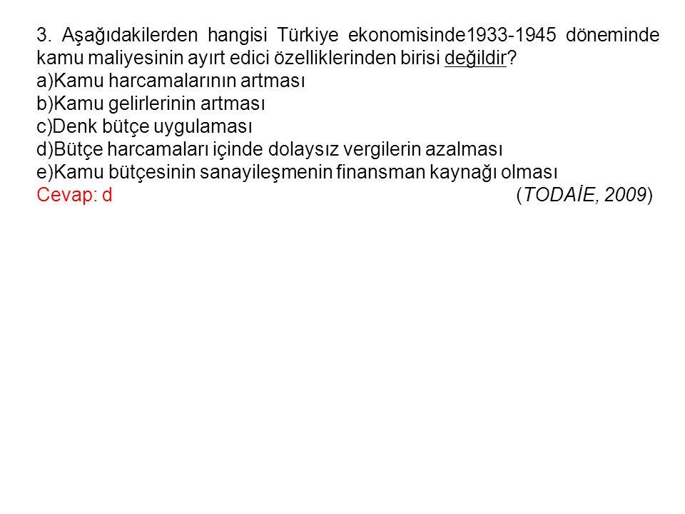 3. Aşağıdakilerden hangisi Türkiye ekonomisinde1933-1945 döneminde kamu maliyesinin ayırt edici özelliklerinden birisi değildir