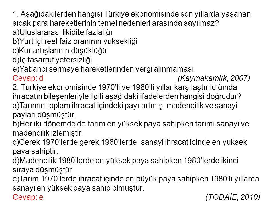 1. Aşağıdakilerden hangisi Türkiye ekonomisinde son yıllarda yaşanan sıcak para hareketlerinin temel nedenleri arasında sayılmaz