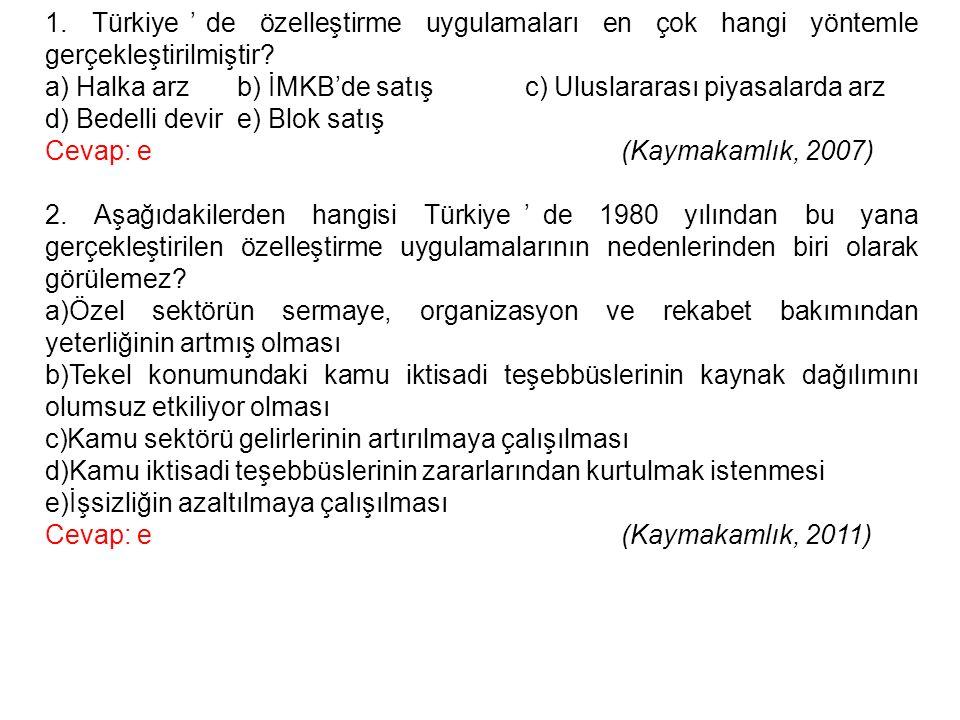 1. Türkiye'de özelleştirme uygulamaları en çok hangi yöntemle gerçekleştirilmiştir