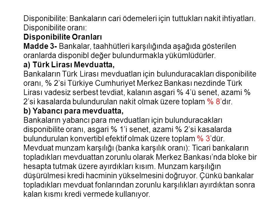Disponibilite: Bankaların cari ödemeleri için tuttukları nakit ihtiyatları.
