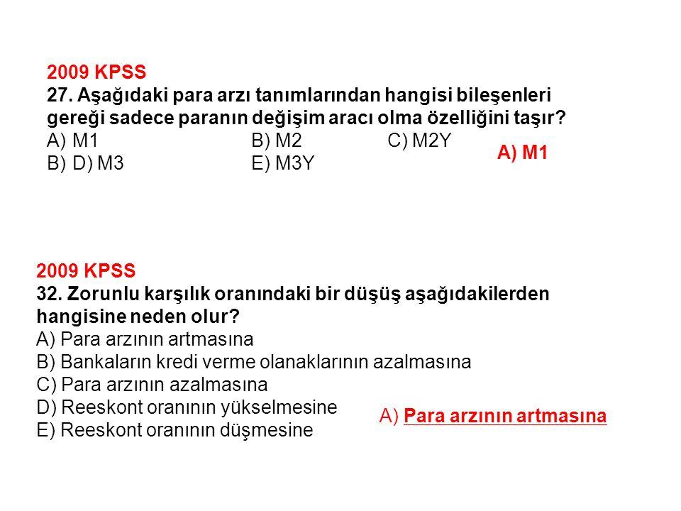 2009 KPSS 27. Aşağıdaki para arzı tanımlarından hangisi bileşenleri. gereği sadece paranın değişim aracı olma özelliğini taşır