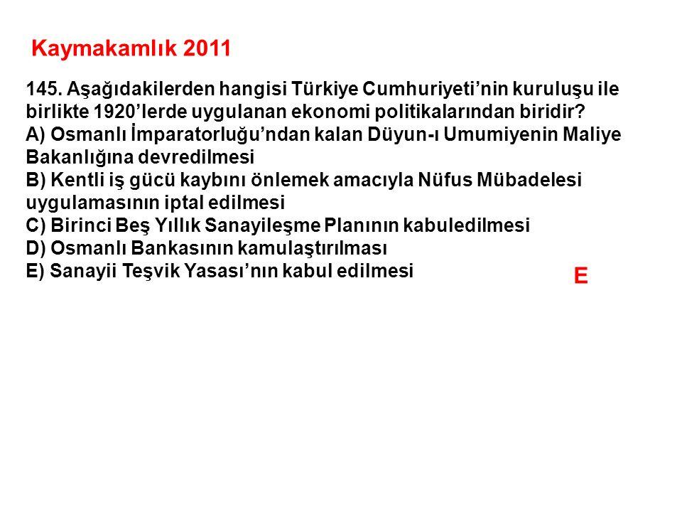 Kaymakamlık 2011 145. Aşağıdakilerden hangisi Türkiye Cumhuriyeti'nin kuruluşu ile birlikte 1920'lerde uygulanan ekonomi politikalarından biridir