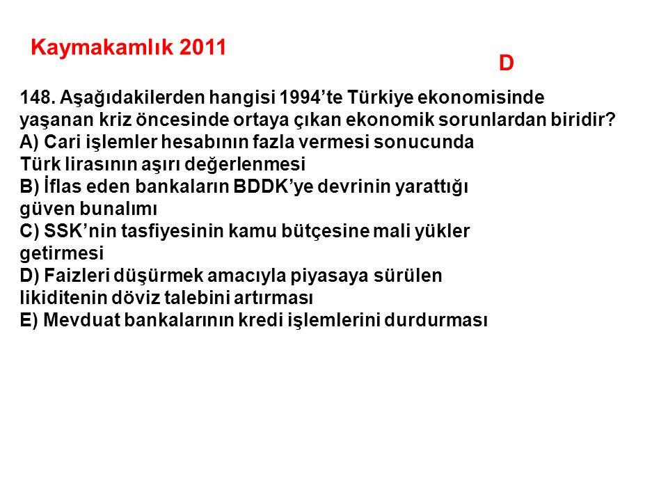 Kaymakamlık 2011 D. 148. Aşağıdakilerden hangisi 1994'te Türkiye ekonomisinde. yaşanan kriz öncesinde ortaya çıkan ekonomik sorunlardan biridir